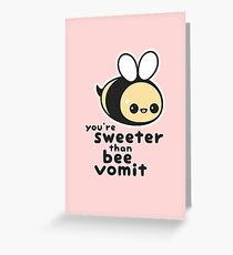 You're Sweeter Than Bee Vomit Greeting Card