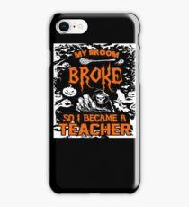My broom broke so i became a Teacher - Halloween iPhone Case/Skin