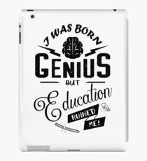 I Was Born Genius But Education Ruined Me  iPad Case/Skin