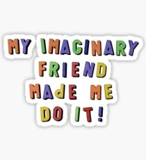 my imaginary friend made me do it! Sticker