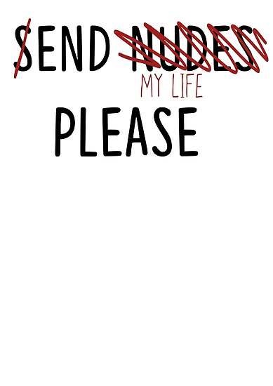 Send Nudes End My Life Posters By Lightandkhaos Redbubble