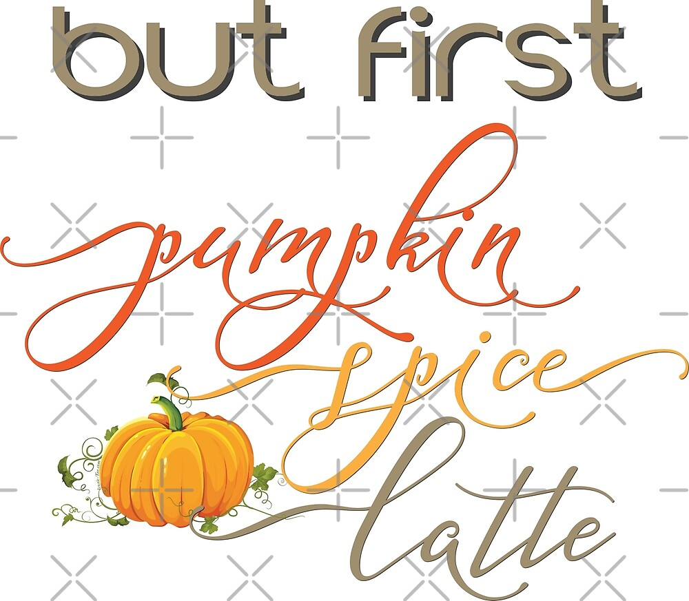 Pumpkin Spice Latte  by IconicTee
