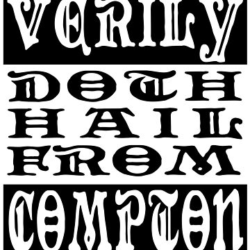 Verily, Doth Hail from Compton by ianscott76