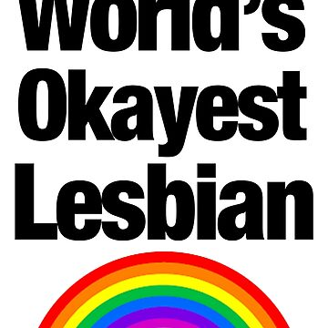 World's Okayest Lesbian by outofsuburbia