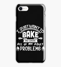 i just want to bake and ignore all of my aldult problems t-shirts iPhone Case/Skin