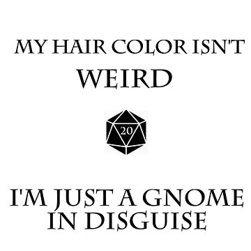 I'm A gnome in Disguise DND t Shirt by irishowl