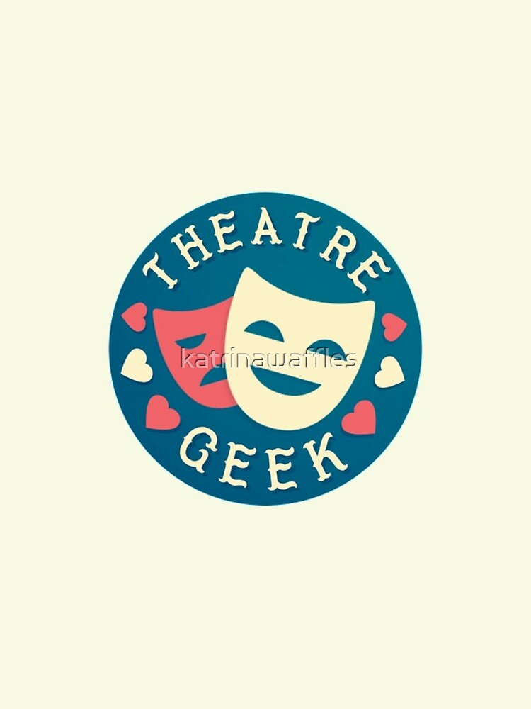 theatre geek by katrinawaffles