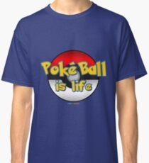 Poké Ball is Life (Pokémon Pokeball is Life) Classic T-Shirt