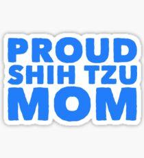 proud shih tzu mom Sticker