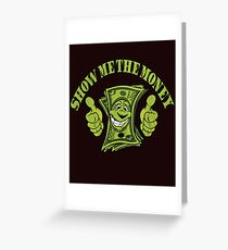 Show me the money Greeting Card