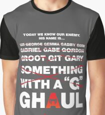 We know his name...Gary!  Sorry Ghaul. Graphic T-Shirt