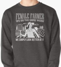 Female Farmers Simply Look Better > Funny Farming T-Shirts + Farmer Gifts Pullover