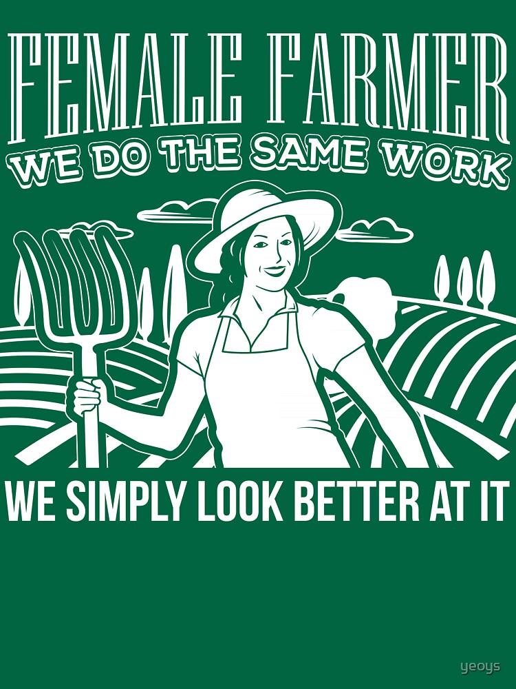Female Farmers Simply Look Better > Funny Farming T-Shirts + Farmer Gifts von yeoys