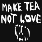 Make Tea Not Love by tonid