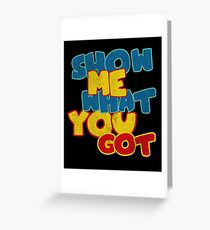 Show me what you got funny geek Greeting Card