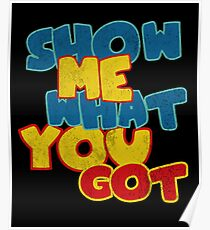 Show me what you got funny geek Poster