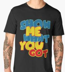 Show me what you got funny geek Men's Premium T-Shirt