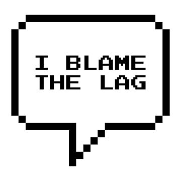 I blame the lag by Be-Awesome
