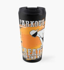 Parkour Design - Parkour Create Your Own Way Travel Mug