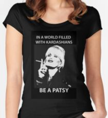 In A World Filled With Kardashians Be A Patsy Women's Fitted Scoop T-Shirt