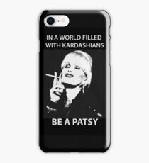 In A World Filled With Kardashians Be A Patsy iPhone Case/Skin