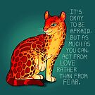"""""""Act From Love Rather Than From Fear"""" Fire Ocelot by thelatestkate"""