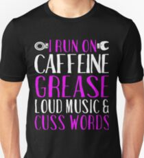 i run on caffeine grease loud music and cuss words t-shirts T-Shirt