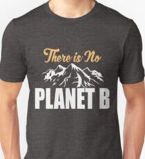 There Is No Planet B - Environmental Climate Change Design T-Shirt