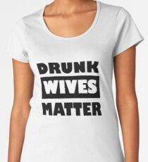Drunk Wives Matter Women's Premium T-Shirt