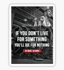 Live For Something or Die For Nothing Sticker