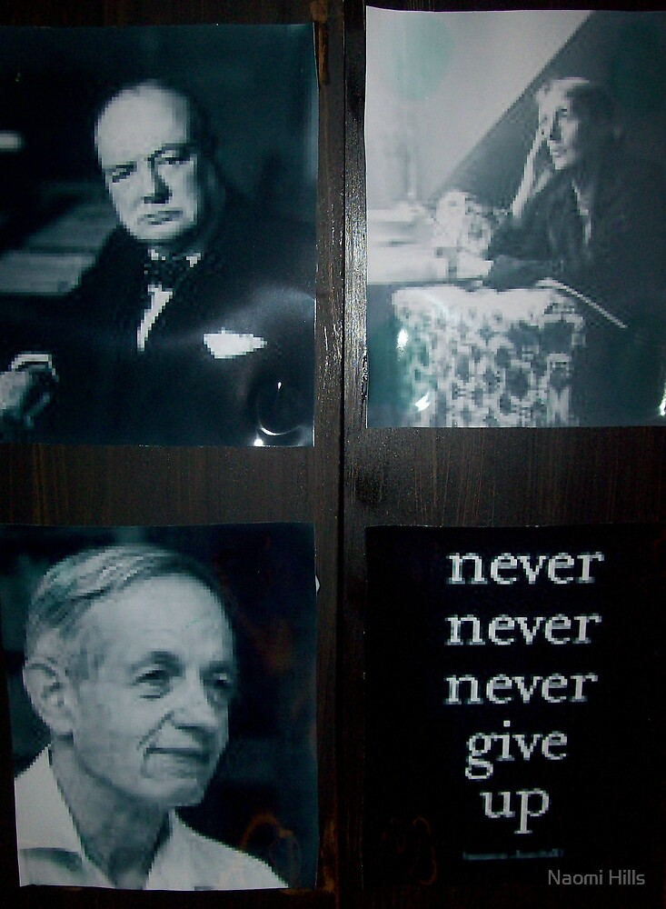 Never, never, never, give up. by Naomi Hills