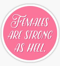 Females are strong as hell. Sticker
