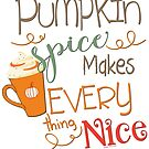 Pumpkin Spice Makes Everything Nice by IconicTee