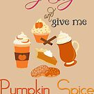 Pumpkin Spice Everything  by IconicTee
