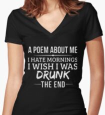 a poem about me i hate mornings i wish i was drunk the end t-shirts Women's Fitted V-Neck T-Shirt