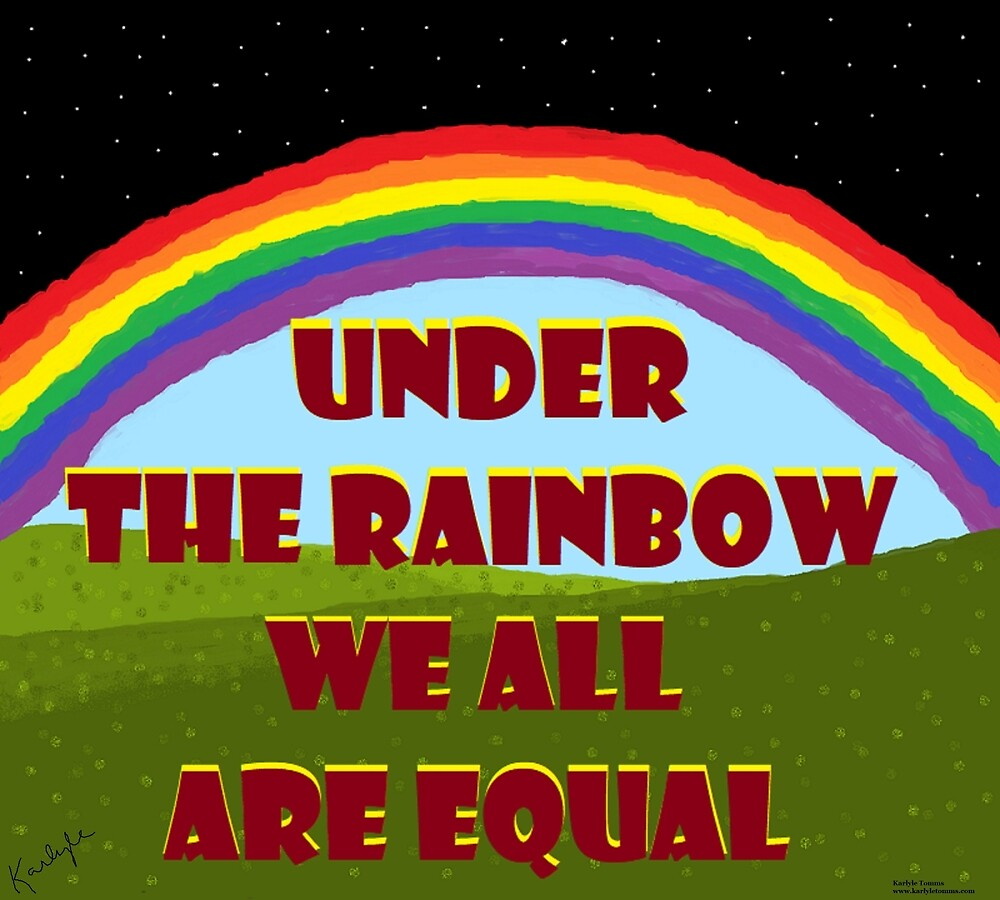 Under the Rainbow We All Are Equal by KarlyleTomms