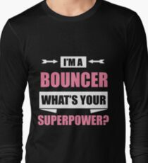 Im A BOUNCER Whats Your Superpower Long Sleeve