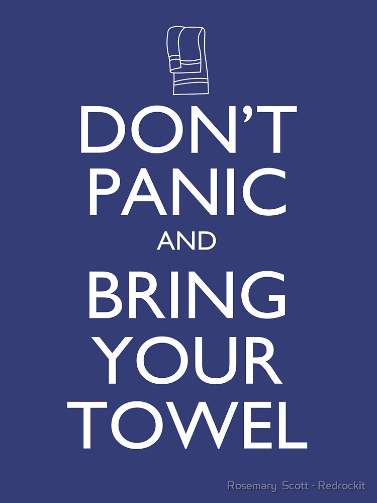 Don't panic and bring your towel by redrockit