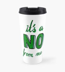 It's A No From Me Travel Mug