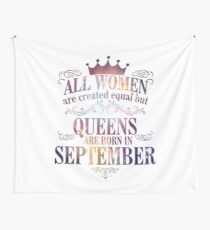 All Women Are Created Equal But Queens Are Born In september  Wall Tapestry