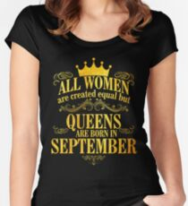 All Women Are Created Equal But Queens Are Born In september  Women's Fitted Scoop T-Shirt
