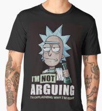 I'm not arguing I'm explaining why I'm right!  Men's Premium T-Shirt