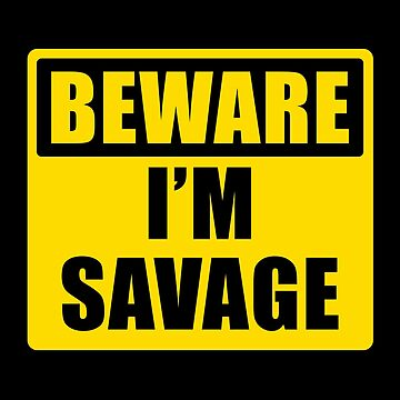 BEWARE: I'M SAVAGE by JoyfulTypist