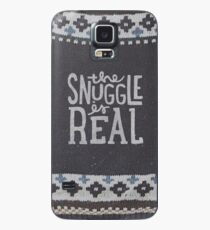 the SNUGGLE is REAL Case/Skin for Samsung Galaxy