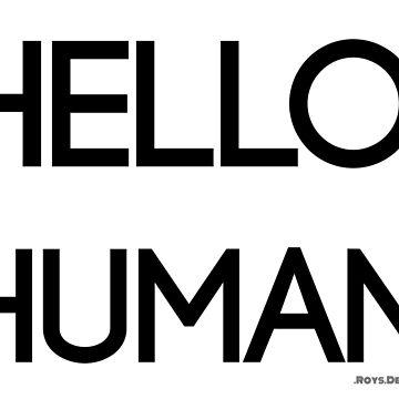 Hello Human by RoysDesignStuff