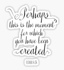 Perhaps This Is The Moment For Which You Have Been Created - Christian Quotes Sticker