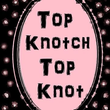 """""""Top Knot Top Knotch"""" by Hgurl"""