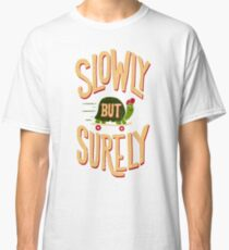 Slowly But Surely Classic T-Shirt