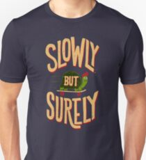 Slowly But Surely T-Shirt