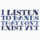 I listen to bands that don't exist yet by digerati